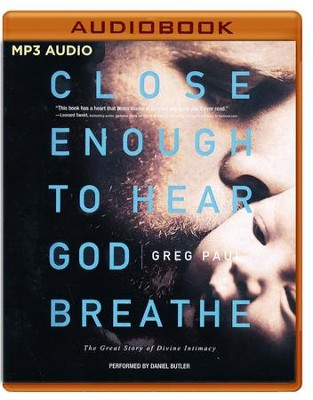 Close Enough to Hear God Breathe: The Great Story of Divine Intimacy - unabridged audio book on MP3-CD  -     By: Greg Paul