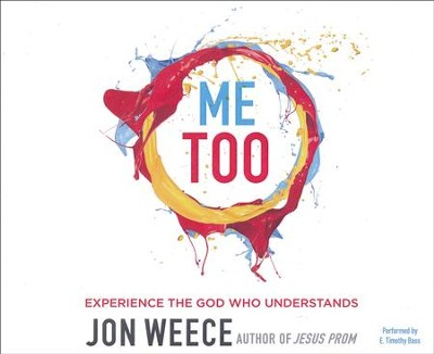 Me Too: Experience the God Who Understands- unabridged audio book on CD  -     By: Jon Weece