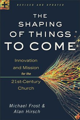 Shaping of Things to Come, The: Innovation and Mission for the 21st-Century Church / Revised - eBook  -     By: Michael Frost, Alan Hirsch