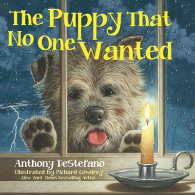 The Puppy That No One Wanted  -     By: Anthony DeStefano     Illustrated By: Richard Cowdrey