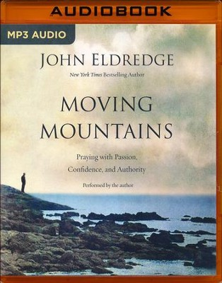 Moving Mountains: Praying with Passion, Confidence, and Authority- unabridged audio book on MP3-CD  -     By: John Eldredge