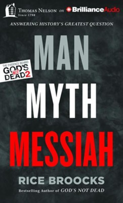 Man, Myth, Messiah: Answering History's Greatest Question- unabridged audio book on CD  -     By: Rice Broocks