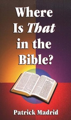 Where is That in the Bible?     -     By: Patrick Madrid