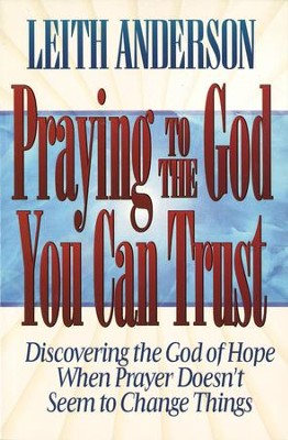 Praying to the God You Can Trust - eBook  -     By: Leith Anderson