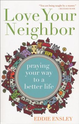 Love Your Neighbor: Praying Your Way to a Better Life  -     By: Eddie Ensley