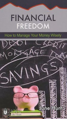 Financial Freedom: How to Manage Your Money Wisely [Hope For The Heart Series]   -     By: June Hunt