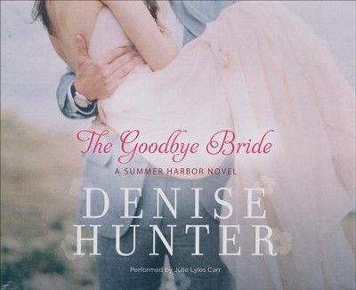 #2: The Goodbye Bride, Summer Harbor - unabridged audio book on CD  -     By: Denise Hunter