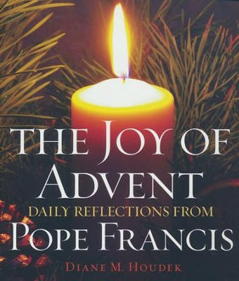 The Joy of Advent: Daily Reflections from Pope Francis  -     By: Diane M. Houdek