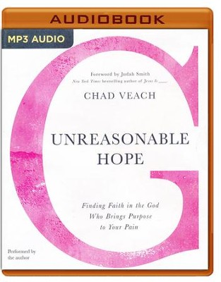 Unreasonable Hope: Finding Faith in the God Who Brings Purpose to Your Pain- unabridged audio book on MP3-CD  -     By: Chad Veach