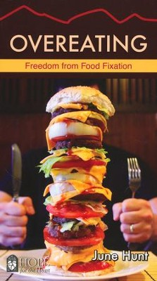 Overeating: Freedom From Food Fixation [Hope For The Heart Series]   -     By: June Hunt