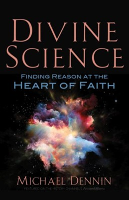Divine Science: Finding Reason at the Heart of Faith  -     By: Michael Dennin