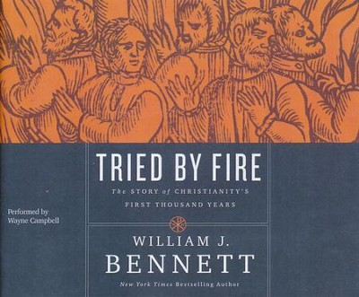 Tried by Fire: The Story of Christianity's First Thousand Years- unabridged audio book on CD  -     By: Dr. William J. Bennett