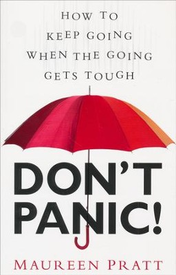 Don't Panic!: How to Keep Going When the Going Gets Tough  -     By: Maureen Pratt