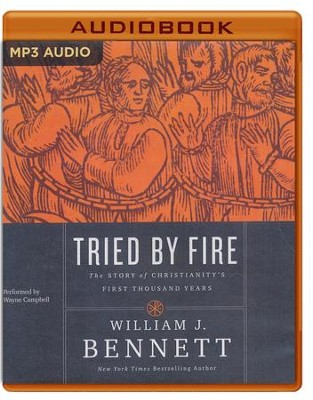 Tried by Fire: The Story of Christianity's First Thousand Years- unabridged audio book on MP3-CD  -     By: Dr. William J. Bennett