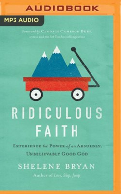 Ridiculous Faith: Experience the Power of an Absurdly, Unbelievably Good God- unabridged audio book on MP3-CD  -     By: Shelene Bryan