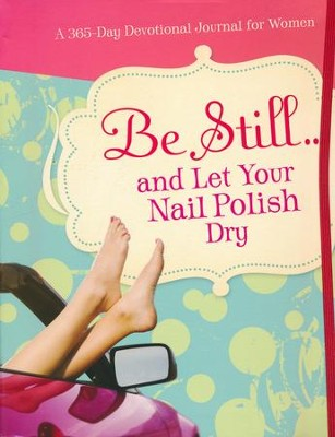 Be Still...and Let Your Nail Polish Dry  -     By: Ellie Claire