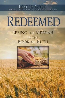 Redeemed: Seeing the Messiah in the Book of Ruth, Leader Guide   -
