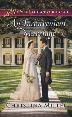 An Inconvenient Marriage  -     By: Christina Miller