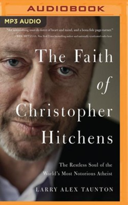 The Faith of Christopher Hitchens: The Restless Soul of the World's Most Notorious Atheist- unabridged audio book on MP3-CD  -     By: Larry Alex Taunton