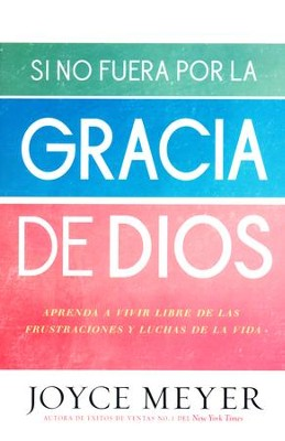 Si No Fuera Por La Gracia de Dios  (If Not For The Grace of God)  -     By: Joyce Meyer