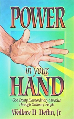 Power in Your Hand: God Doing Extraordinary Things  Through Ordinary People  -     By: Wallace Heflin