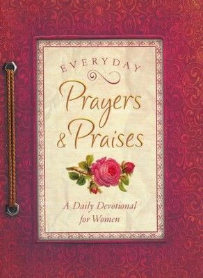 Everyday Prayers and Praises: A Daily Devotional for Women  -