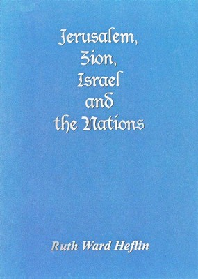 Jerusalem, Zion, Israel and the Nations   -     By: Ruth Ward Heflin