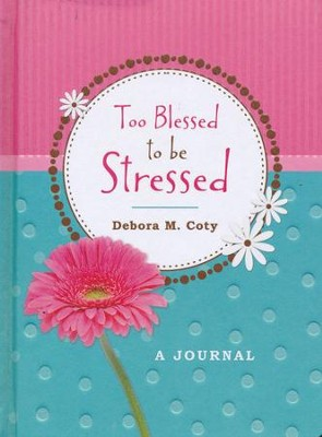Too Blessed to Be Stressed Journal  -     By: Debora M. Coty
