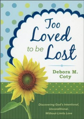 Too Loved to Be Lost: Discovering God's Intentional, Unconditional, Without-Limits Love  -     By: Debora M. Coty