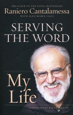 Serving the Word: My Life  -     By: Raniero Cantalamessa, Aldo Maria Valli