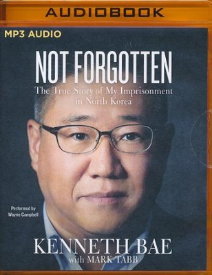 Not Forgotten: The True Story of My Imprisonment in North Korea- unabridged audio book on MP3-CD  -     By: Kenneth Bae, Mark Tabb