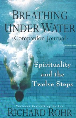 Breathing Under Water: The Companion Journal  -     By: Richard Rohr