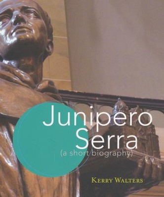 Junipero Serra: A Short Biography  -     By: Kerry Walters