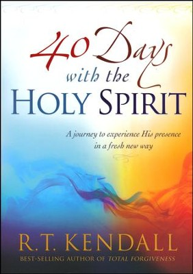 Forty Days with the Holy Spirit: A Journey to Experience His Presence in a Fresh New Way  -     By: R.T. Kendall