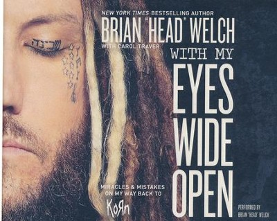 With My Eyes Wide Open: Miracles and Mistakes on My Way Back to KoRn- unabridged audio book on CD  -     By: Brian Welch