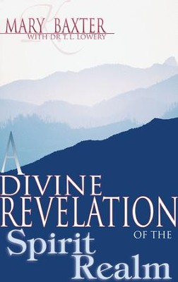Divine Revelation of the Spirit Realm, A - eBook  -     By: Mary K. Baxter, Dr. T.L. Lowery