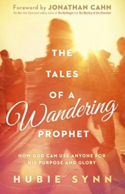 The Tales of a Wandering Prophet: How God Can Use Anyone for His Purpose and Glory  -     By: Hubie Synn