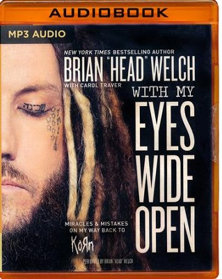 With My Eyes Wide Open: Miracles and Mistakes on My Way Back to KoRn- unabridged audio book on MP3-CD  -     By: Brian Welch