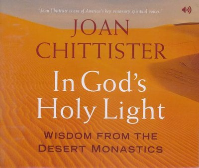 In God's Holy Light: Wisdom from the Desert Monastics  -     By: Joan Chittister