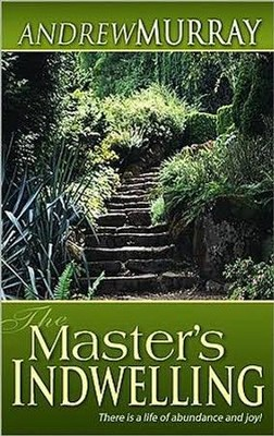 The Masters Indwelling: There Is A Life Of Abundance And Joy - eBook  -     By: Andrew Murray