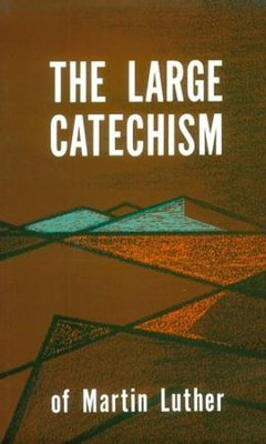 The Large Catechism: Luthers Large Catechism - eBook  -     By: Martin Luther