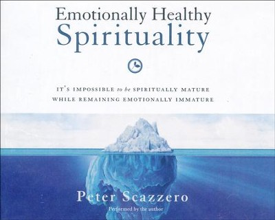 Emotionally Healthy Spirituality: It's Impossible to Be Spiritually Mature, While Remaining Emotionally Immature - unabridged audio book on CD  -     By: Peter Scazzero