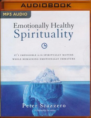 Emotionally Healthy Spirituality: It's Impossible to Be Spiritually Mature, While Remaining Emotionally Immature - unabridged audio book on MP3-CD  -     By: Peter Scazzero