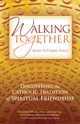 Walking Together: Discovering the Catholic Tradition of Spiritual Friendship - eBook  -     By: Mary DeTurris Poust