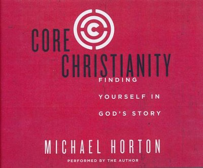Core Christianity: Finding Yourself in God's Story- unabridged audio book on CD  -     By: Michael Horton