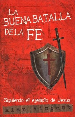 La Buena Batalla de la Fe  (The Good Fight of Faith)  -     By: Alan Vincent