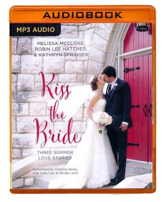 Kiss the Bride: Three Summer Love Stories, A Year of Weddings Novella - unabridged audio book on MP3-CD  -     By: Melissa McClone, Robin Lee Hatcher, Kathryn Springer