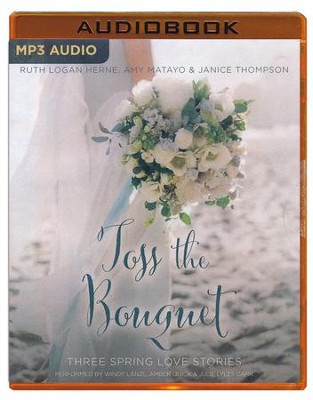 Toss the Bouquet: Three Spring Love Stories, A Year of Weddings Novella - unabridged audio book on MP3-CD  -     By: Ruth Logan Herne, Amy Matayo, Janice Thompson