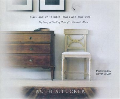 Black and White Bible, Black and Blue Wife: My Story of Finding Hope after Domestic Abuse- unabridged audio book on CD  -     By: Ruth A. Tucker