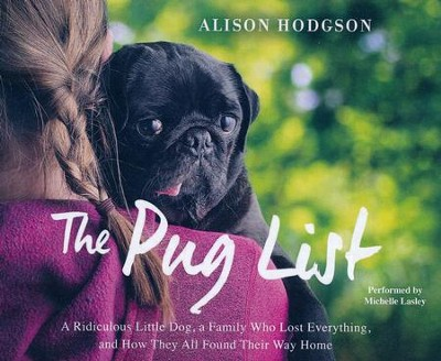 Pug List: A Ridiculous Little Dog, a Family Who Lost Everything and How They All Found Their Way Home- unabridged audio book on CD  -     By: Alison Hodgson